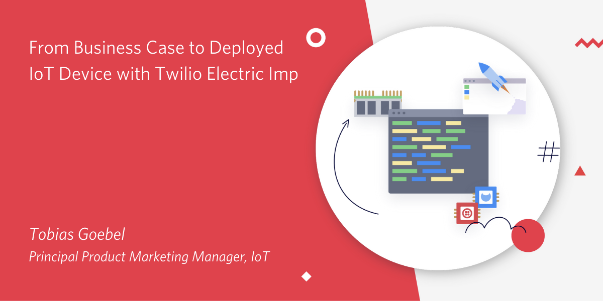 From Business Case to Deployed IoT Device with Twilio Electric Imp - Twilio