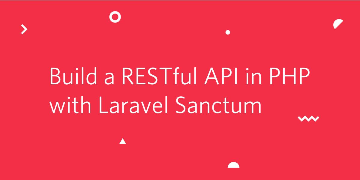 Build a Restful API in PHP with Laravel Sanctum - Twilio