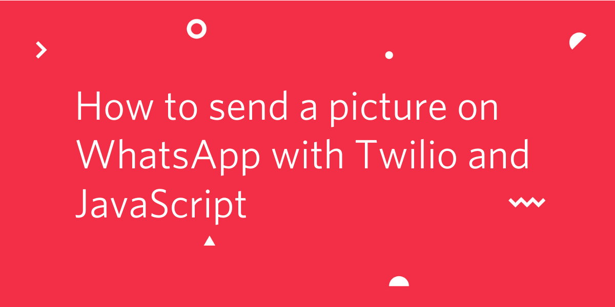 How to Send a Picture on WhatsApp Using Twilio and JavaScript