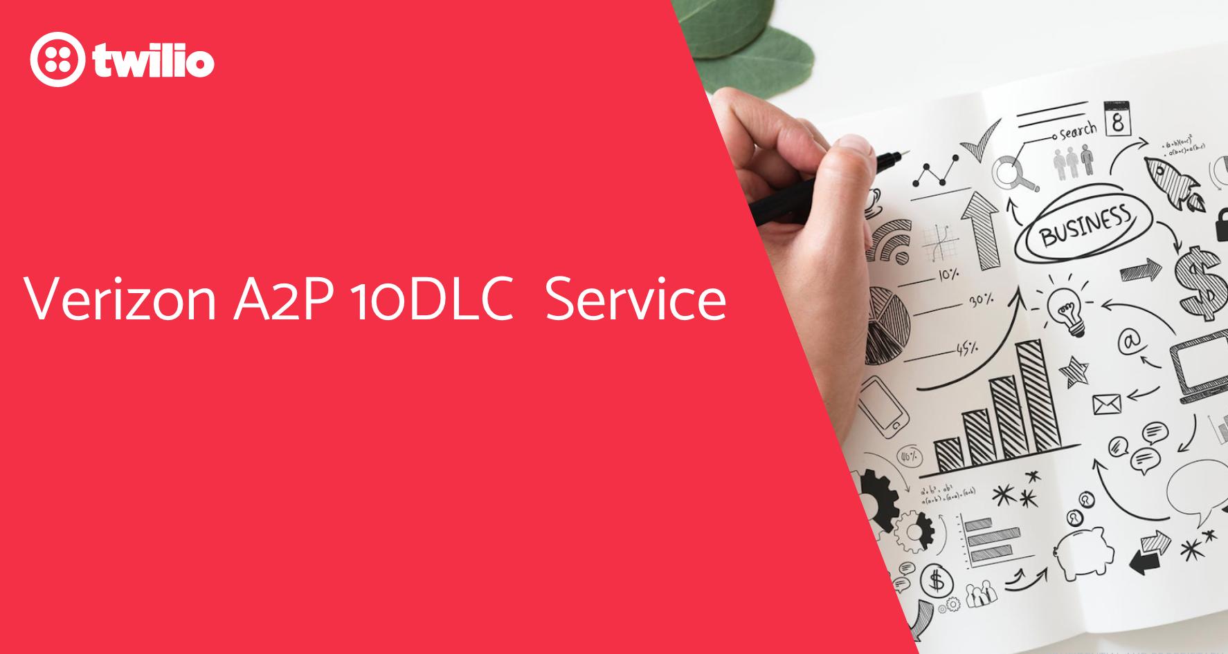What you should know about Verizon's A2P 10DLC Service - Twilio