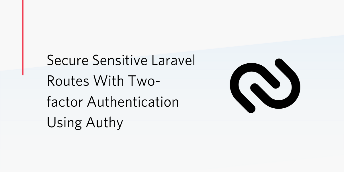 Secure Sensitive Laravel Routes With Two-factor Authentication Using Authy - Twilio