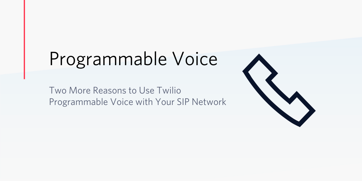 New Reasons to Use Twilio Programmable Voice with Your SIP Network - Twilio