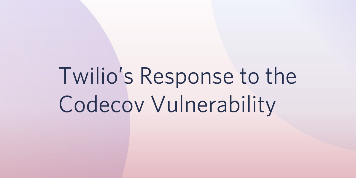 Twilio's Response to the Recent Codecov Vulnerability