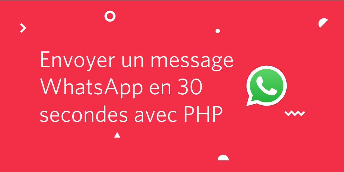 Envoyer un message WhatsApp en 30 secondes avec PHP