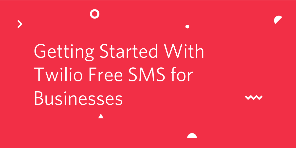 Get Started With Twilio's Free SMS for Businesses
