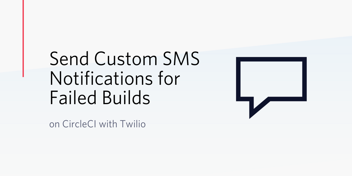 Send Custom SMS Notifications for Failed Builds on CircleCI with Twilio - Twilio