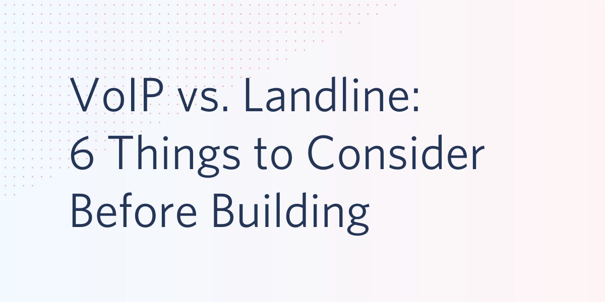 VoIP vs. Landline: 6 Things to Consider Before Building - Twilio