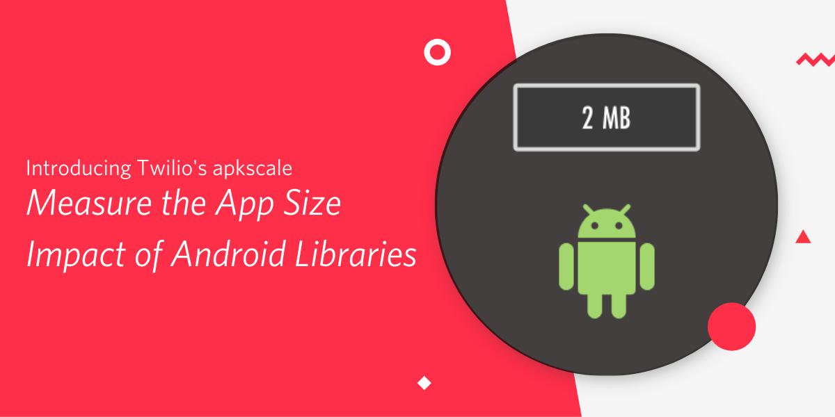 Twilio's apkscale: Measure the App Size Impact of Android Libraries - Twilio