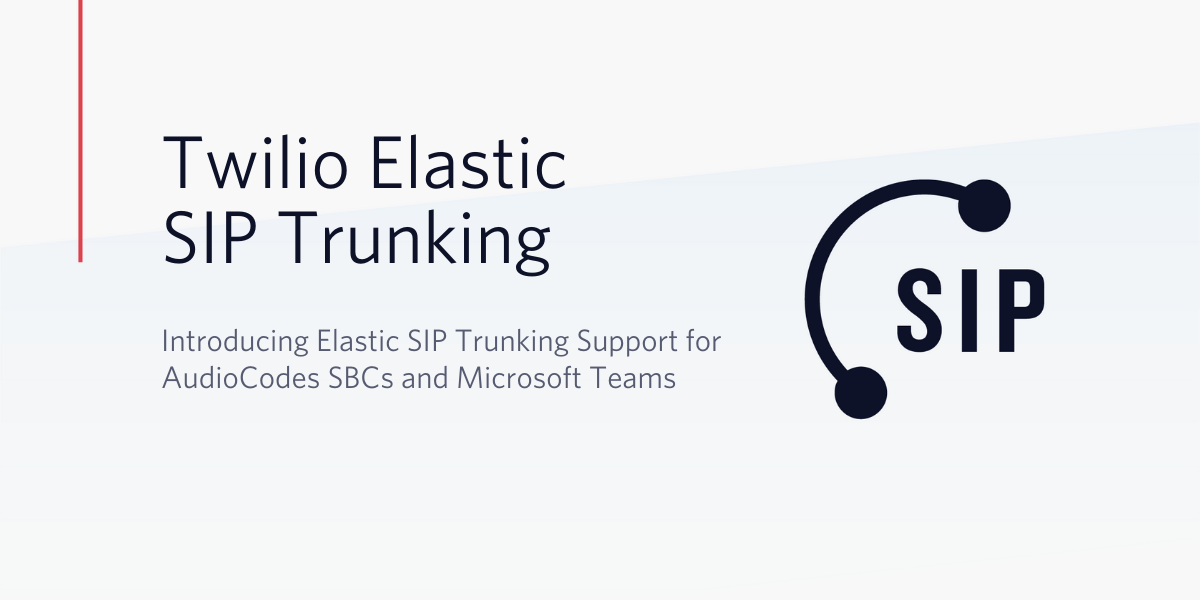 Elastic SIP Trunking Support for AudioCodes SBCs and Microsoft Teams - Twilio