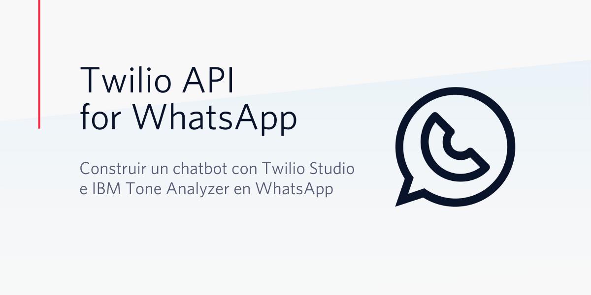 Construirun Chatbot con Twilio Studio e IBM Tone Analyzer en WhatsApp - Twilio