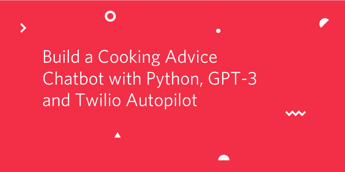 Build a Cooking Advice Chatbot with Python, GPT-3 and Twilio Autopilot - Twilio