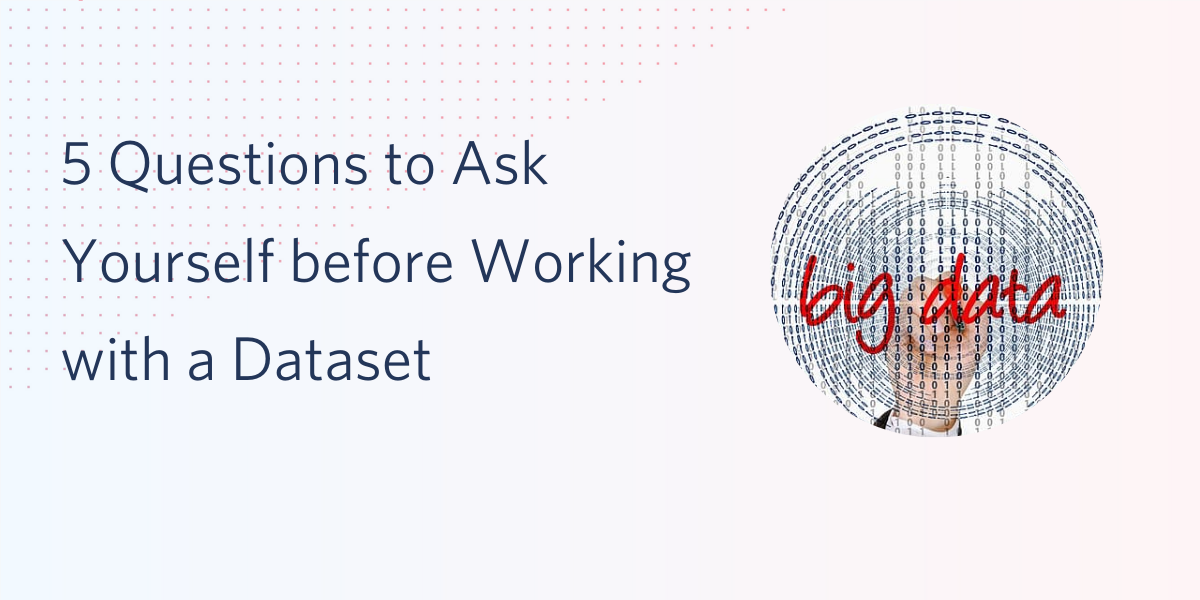 5 Questions to Ask Yourself before Working with a Dataset - Twilio