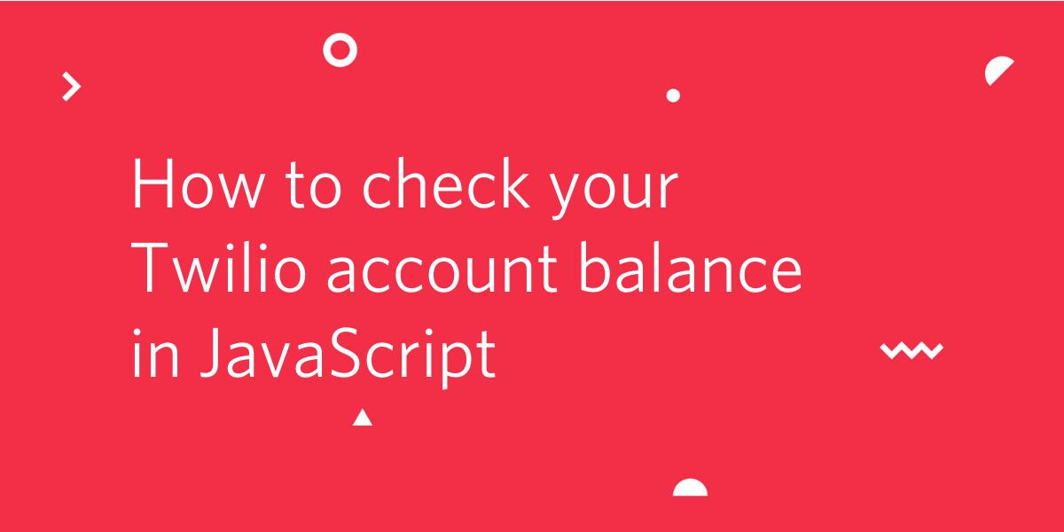 How to Check your Twilio Account Balance in JavaScript - Twilio