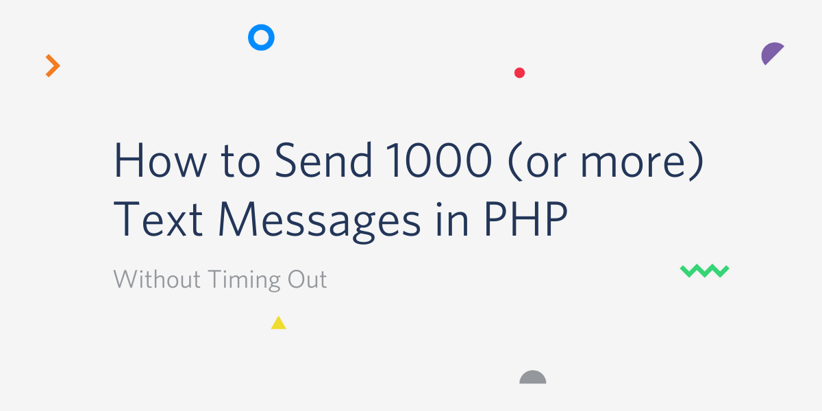 How to Send 1000 (or more) Text Messages in PHP Without Timing Out - Twilio