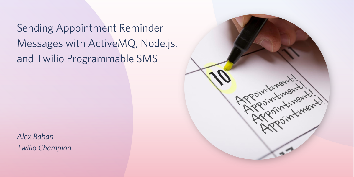 Sending Appointment Reminder Messages with ActiveMQ, Node.js, and Twilio Programmable SMS - Twilio
