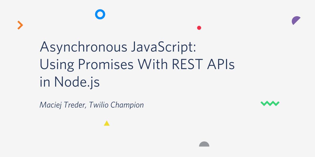 Asynchronous JavaScript: Using Promises With REST APIs in Node.js - Twilio