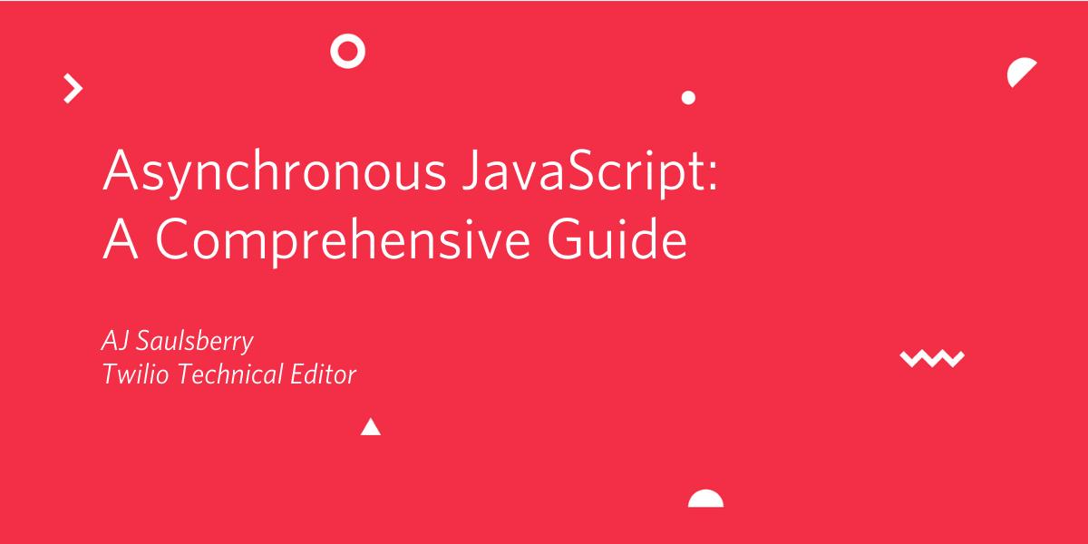 Asynchronous JavaScript: A Comprehensive Guide - Twilio