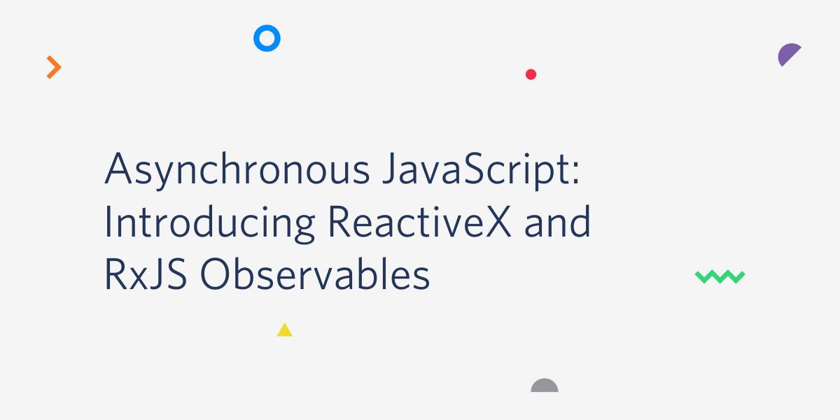 Asynchronous JavaScript: ReactiveX RxJS Observables Node.js - Twilio