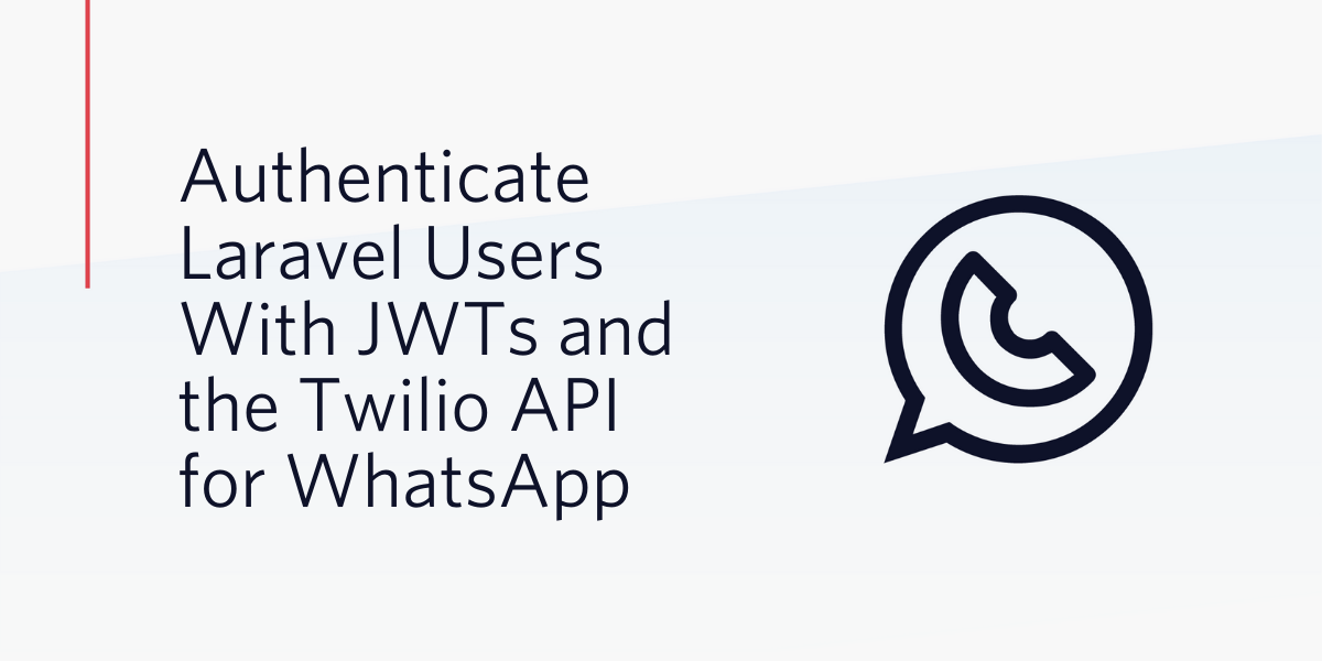 Authenticate Laravel Users Using JWTs and Twilio's WhatsApp Business API - Twilio
