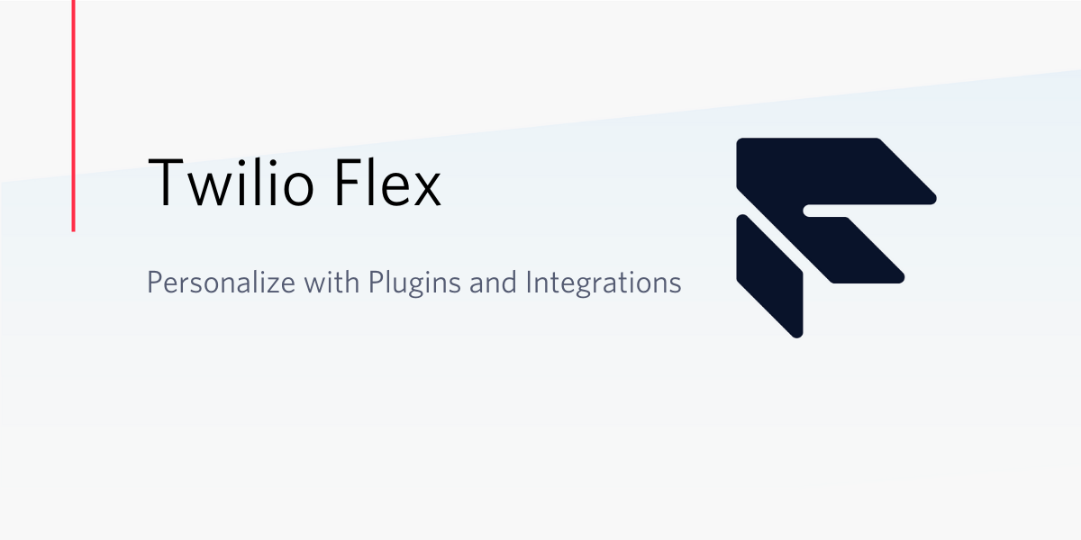 Twilio Flex: Personalize with Plugins and Integrations - Twilio