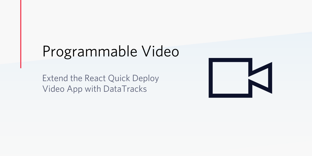 Extend the React Quick Deploy Video App with DataTracks - Twilio