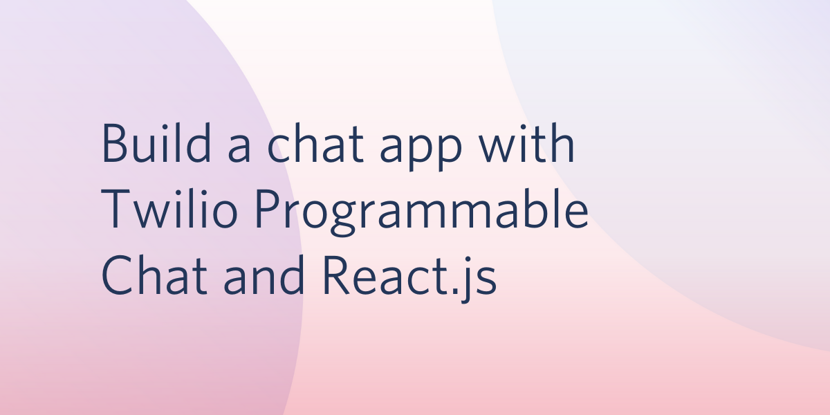 Build a Chat App with Twilio Programmable Chat and React.js - Twilio