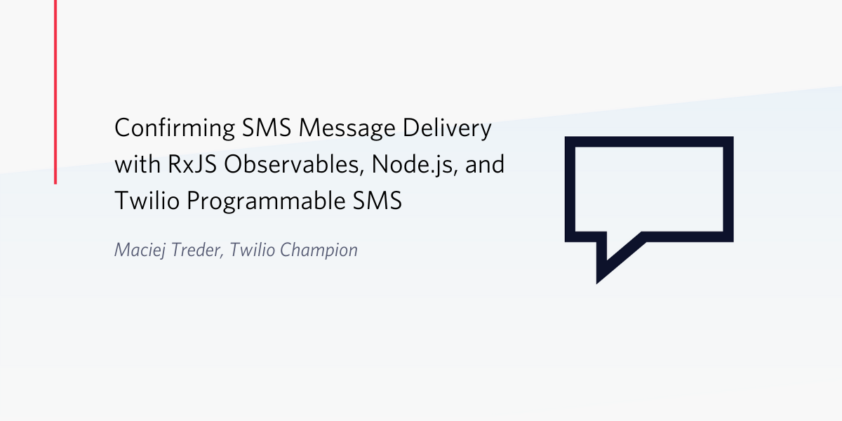 Confirming SMS Message Delivery with RxJS Observables, Node.js, and Twilio Programmable SMS - Twilio