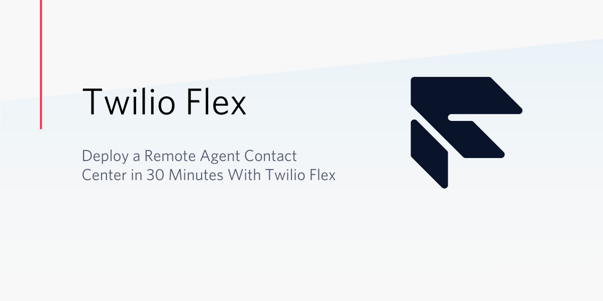 Deploy a Remote Agent Contact Center in 30 Minutes With Twilio Flex - Twilio