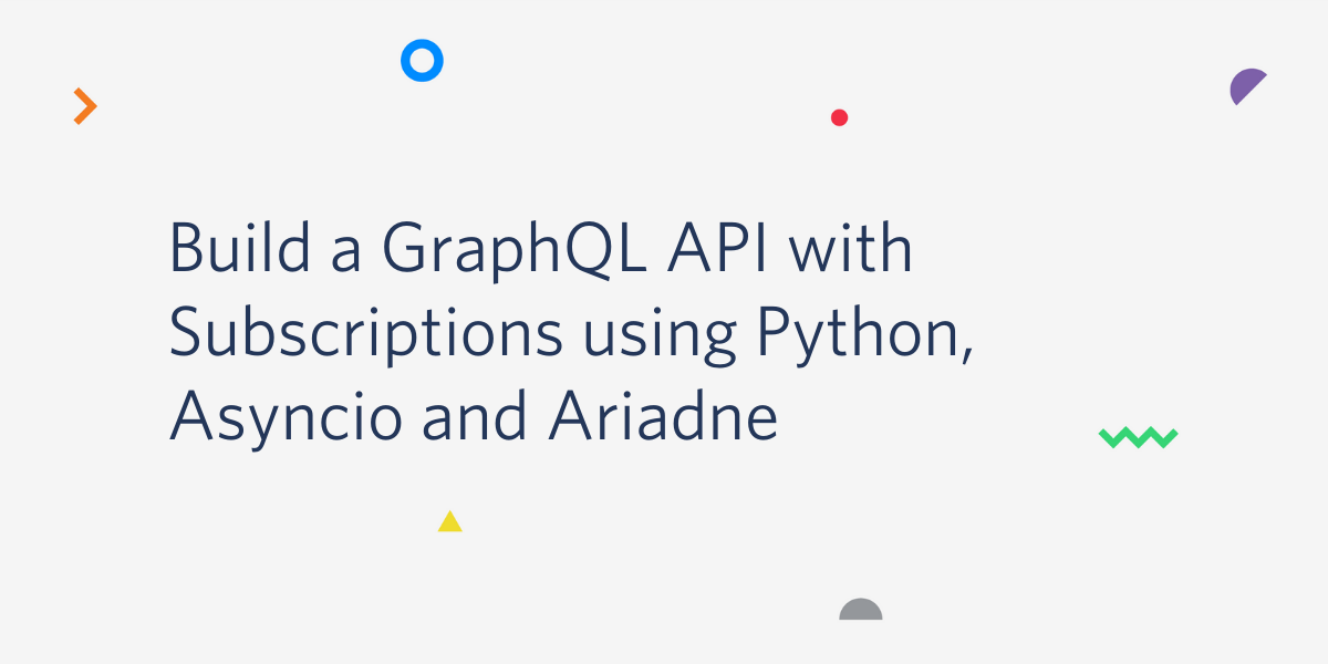 Build a GraphQL API with Subscriptions using Python, Asyncio and Ariadne - Twilio