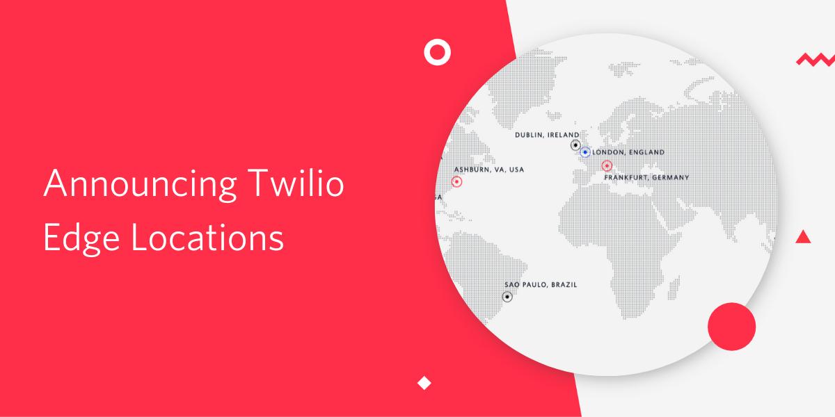 New Twilio Edge Locations Improve Application Performance - Twilio