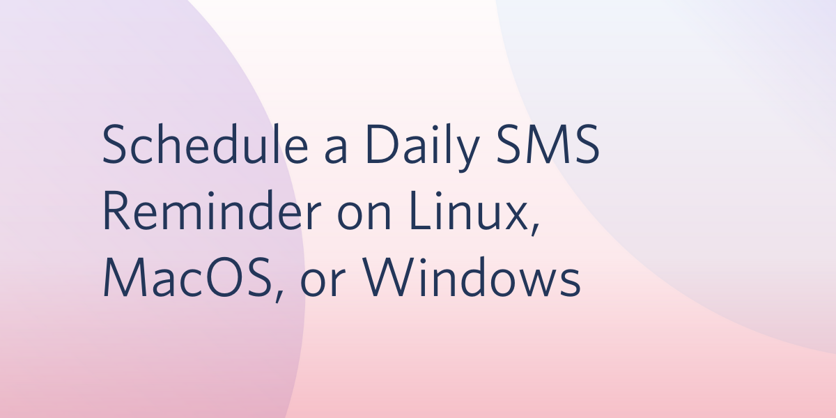 Schedule a Daily SMS Reminder on Linux, MacOS, or Windows - Twilio