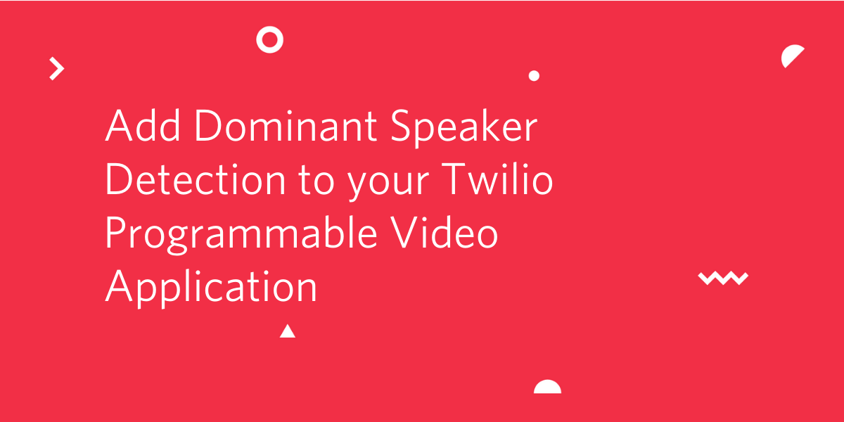 Add Dominant Speaker Detection to your Twilio Programmable Video Application - Twilio