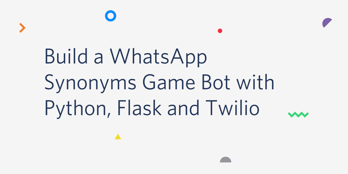 Build a WhatsApp Synonyms Game Bot with Python, Flask and Twilio - Twilio