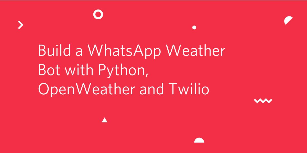 Build a WhatsApp Weather Bot with Python, OpenWeather and Twilio - Twilio