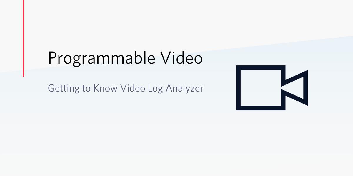 Getting to Know Video Log Analyzer - Twilio