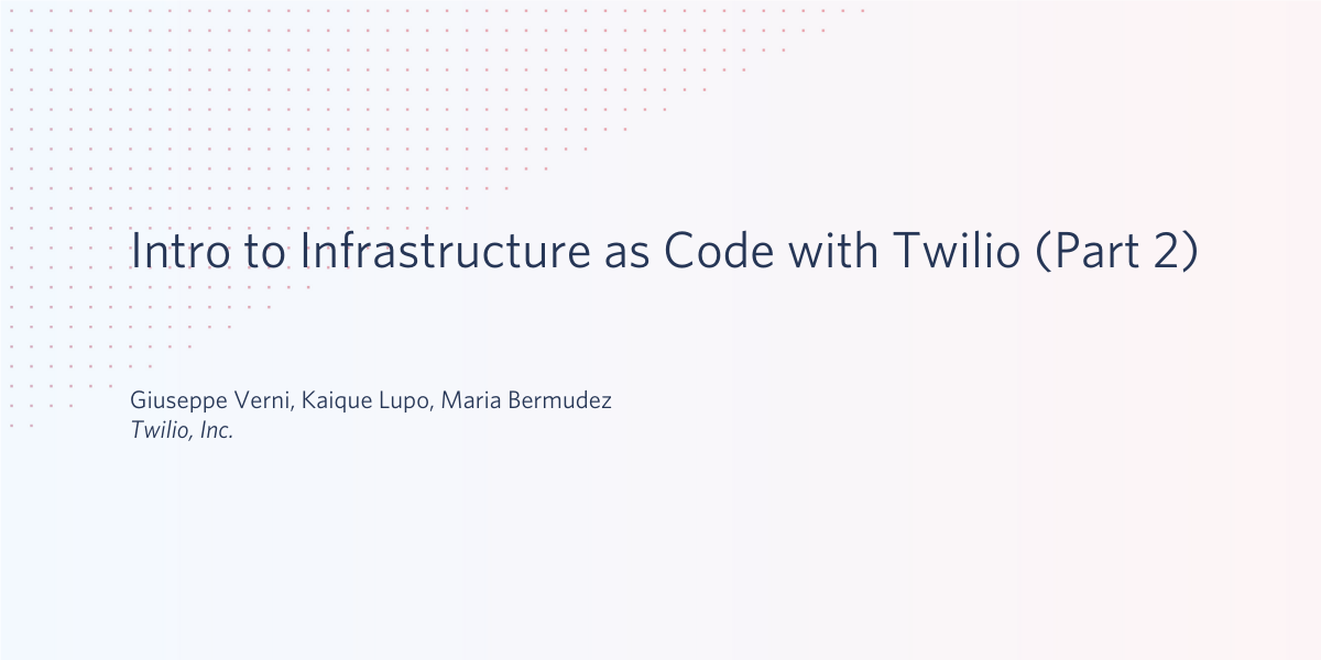 Intro to Infrastructure as Code with Twilio (Part 2)