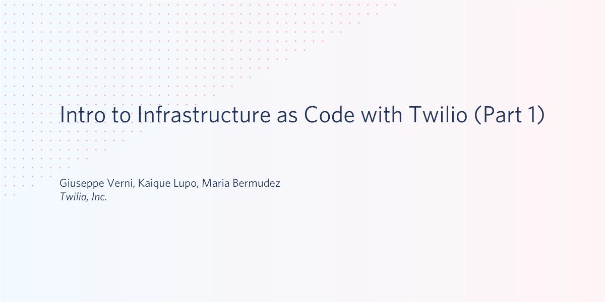 Intro to Infrastructure as Code with Twilio - Twilio