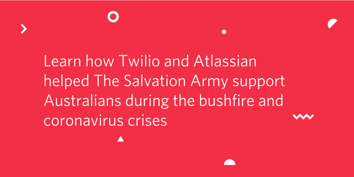 Learn how Twilio and Atlassian helped the Salvation Army support Australians during the bushfire and coronavirus crises - Twilio