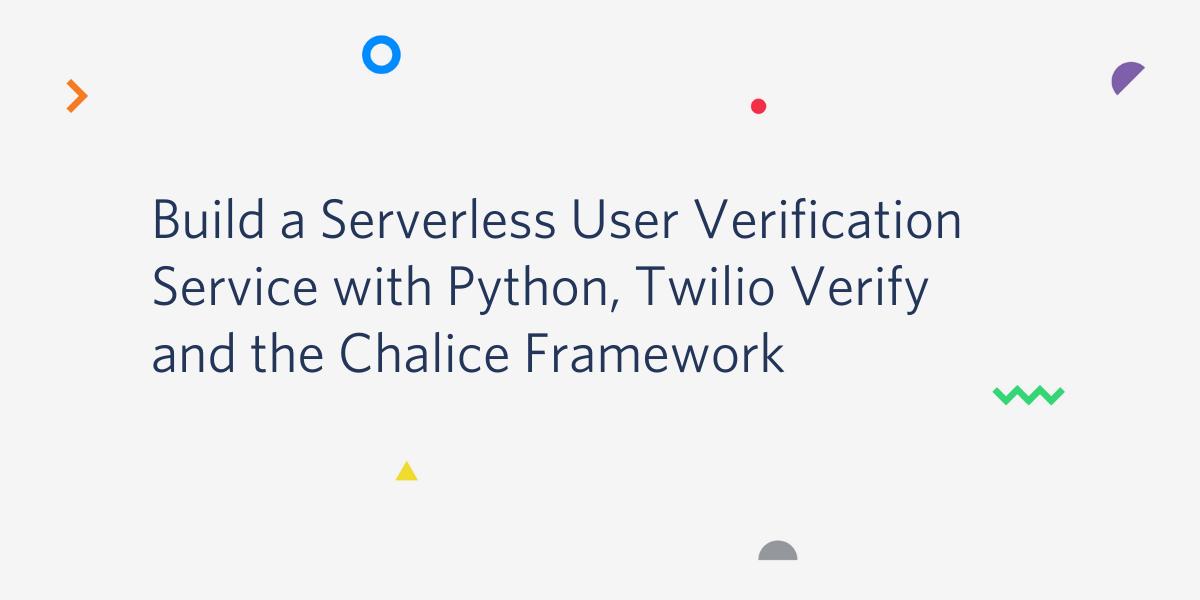 Build a Serverless User Verification Service with Python, Twilio Verify and the Chalice Framework - Twilio