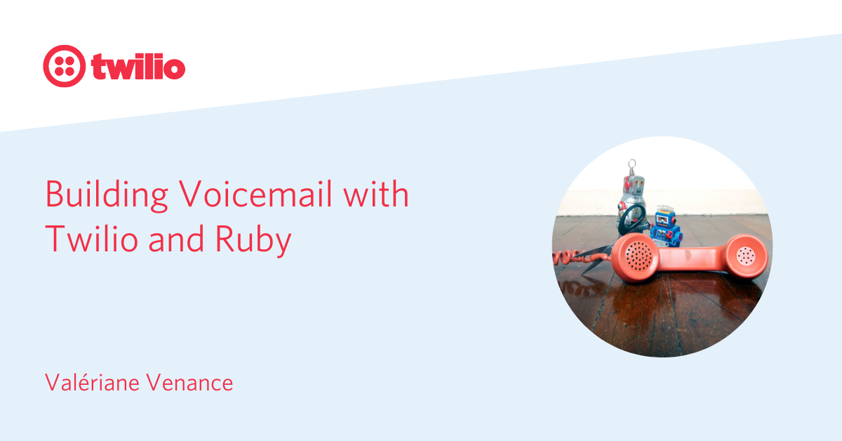 Building Voicemail with Twilio and Ruby On Rails - Twilio