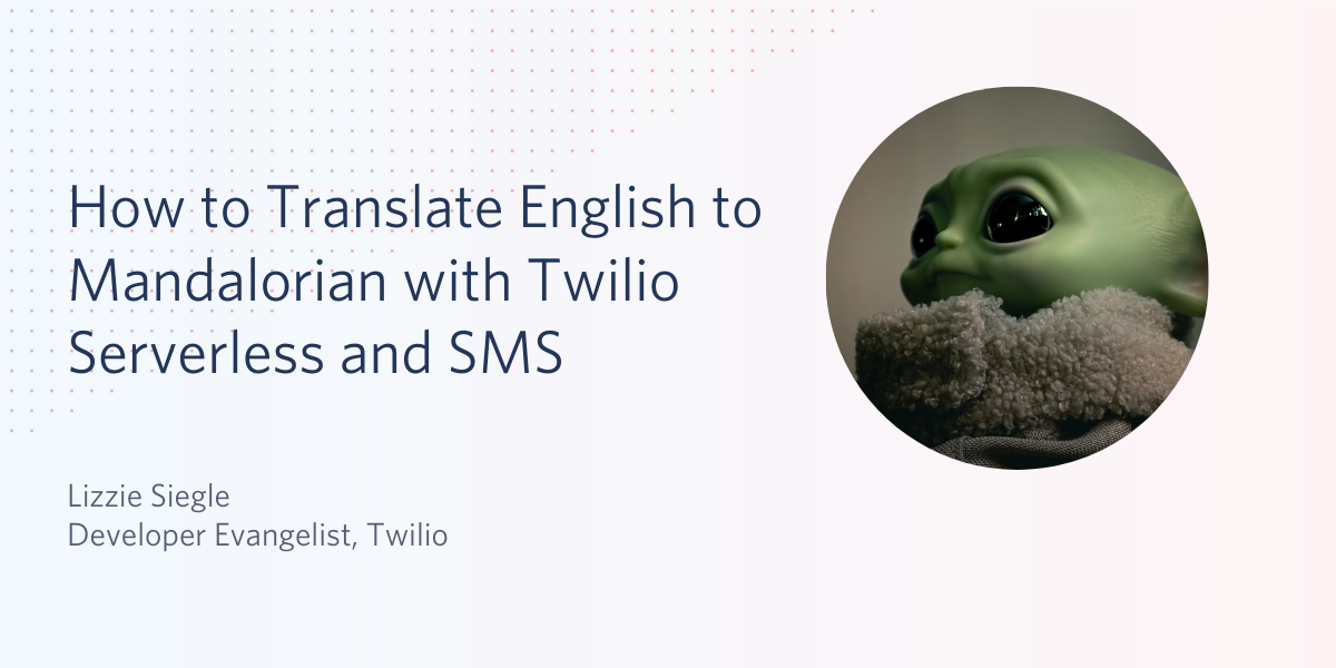 How to Translate English to Mandalorian with Twilio Serverless and SMS in JavaScript