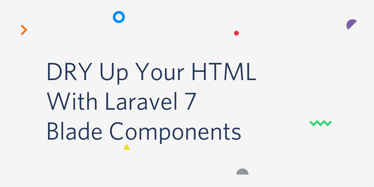 DRY Up Your HTML With Laravel 7 Blade Components