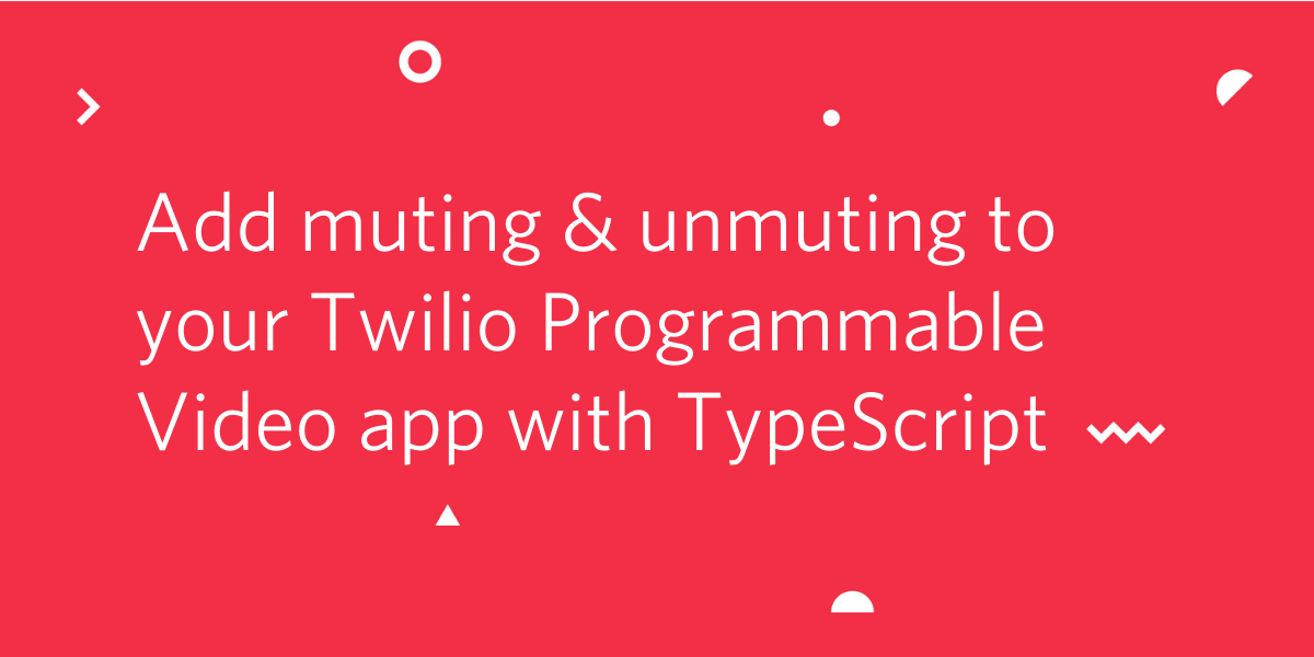 Add Muting and Unmuting to Your Twilio Programmable Video App with TypeScript - Twilio
