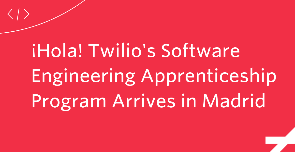 ¡Hola! Twilio's Software Engineering Apprenticeship Program Arrives in Madrid