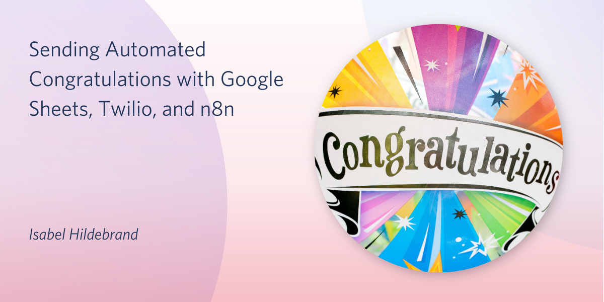 Sending Automated Congratulations with Google Sheets, Twilio, and n8n - Twilio