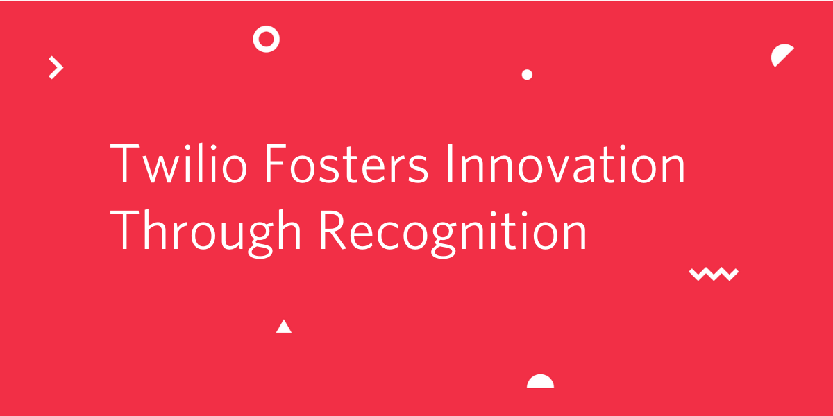 Twilio Fosters Innovation Through Recognition - Twilio