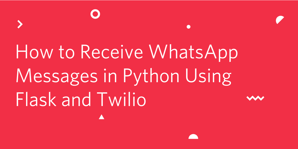 How to Receive WhatsApp Messages in Python Using Flask and Twilio