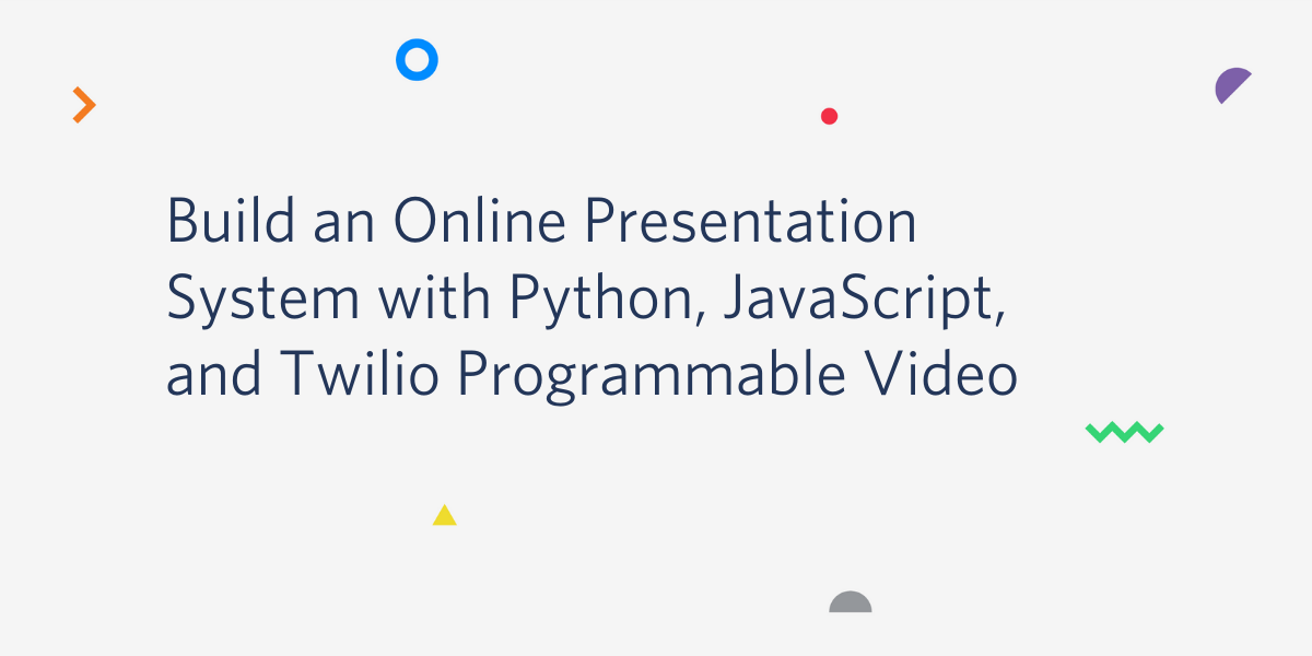 Build an Online Presentation System with Python, JavaScript, and Twilio Programmable Video - Twilio