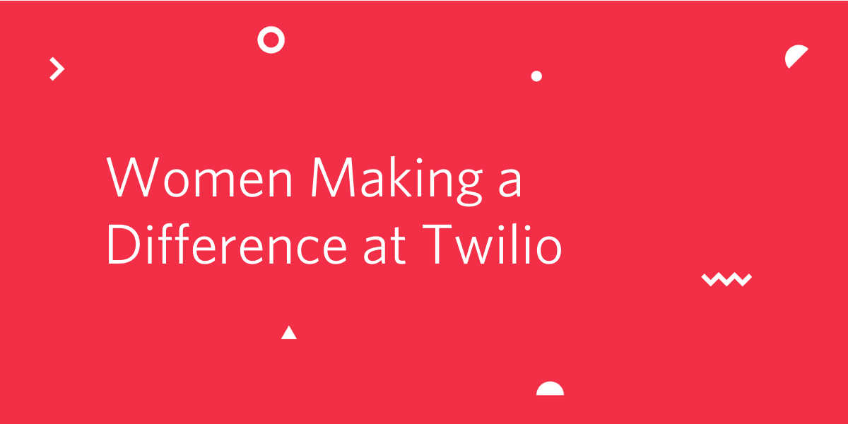 Women Making a Difference at Twilio - Twilio