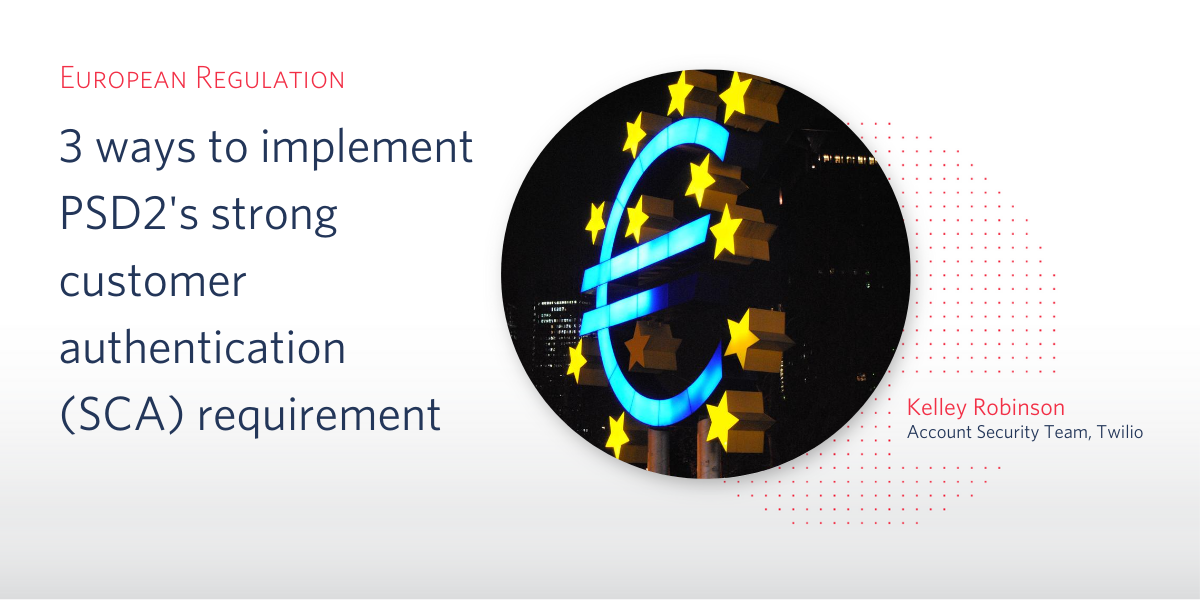 3 ways to implement PSD2's strong customer authentication (SCA) requirement - Twilio